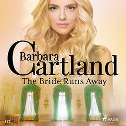 Cartland, Barbara - The Bride Runs Away (Barbara Cartland's Pink Collection 117), äänikirja