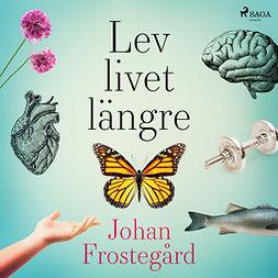 Frostegård, Johan - Lev livet längre, audiobook