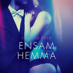 Bech, Camille - Ensam hemma - erotisk novell, äänikirja