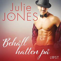 Jones, Julie - Behåll hatten på - erotisk novell, äänikirja