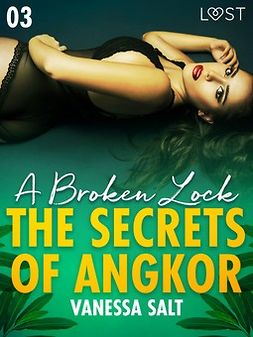 Salt, Vanessa - The Secrets of Angkor 3: A Broken Lock - Erotic Short Story, ebook