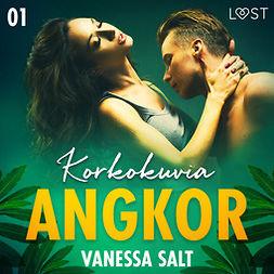 Salt, Vanessa - Angkor 1: Korkokuvia - eroottinen novelli, äänikirja