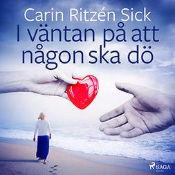 Sick, Carin Ritzén - I väntan på att någon ska dö, audiobook