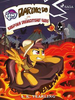 Yearling, A. K. - My Little Pony - Daring Do ja Maraporin vahingoittunut varas, e-kirja