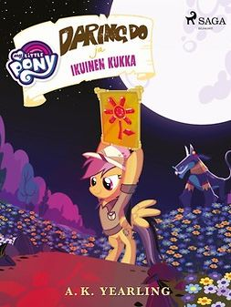 Yearling, A. K. - My Little Pony - Daring Do ja Ikuinen kukka, ebook
