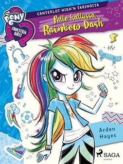 Hayes, Arden - My Little Pony - Equestria Girls - Pallo hallussa, Rainbow Dash, ebook