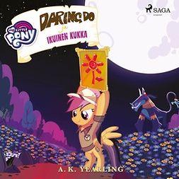 Yearling, A. K. - My Little Pony - Daring Do ja Ikuinen kukka, äänikirja