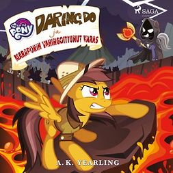 Yearling, A. K. - My Little Pony - Daring Do ja Maraporin vahingoittunut varas, äänikirja