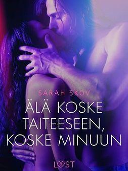 Skov, Sarah - Älä koske taiteeseen, koske minuun - eroottinen novelli, ebook