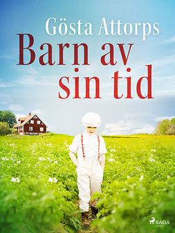 Attorps, Gösta - Barn av sin tid, ebook