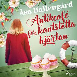 Hallengård, Åsa - Antikcafé för kantstötta hjärtan, audiobook