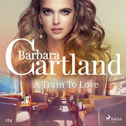 Cartland, Barbara - A Train To Love (Barbara Cartland's Pink Collection 124), äänikirja