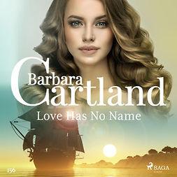 Cartland, Barbara - Love Has No Name (Barbara Cartland's Pink Collection 156), audiobook