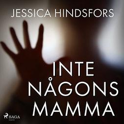 Hindsfors, Jessica - Inte någons mamma, audiobook