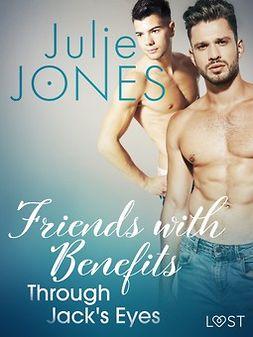 Jones, Julie - Friends with Benefits: Through Jack's Eyes - Erotic Short Story, ebook