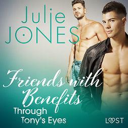Jones, Julie - Friends with Benefits: Through Tony's Eyes, audiobook
