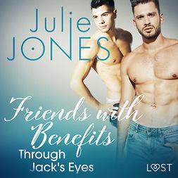 Jones, Julie - Friends with Benefits: Through Jack's Eyes - Erotic Short Story, audiobook