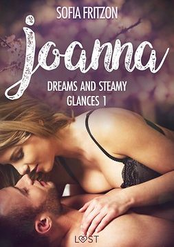 Fritzson, Sofia - Joanna: Dreams and Steamy Glances 1 - Erotic Short Story, ebook
