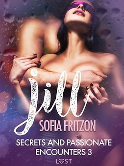 Fritzson, Sofia - Jill: Secrets and Passionate Encounters 3 - Erotic Short Story, ebook