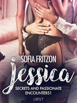 Fritzson, Sofia - Jessica: Secrets and Passionate Encounters 1 - Erotic Short Story, ebook