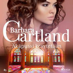 Cartland, Barbara - Äkäpussi kesytetään, äänikirja