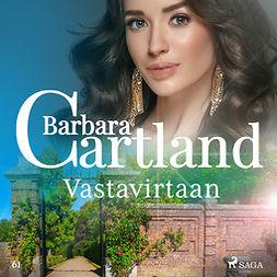 Cartland, Barbara - Vastavirtaan, äänikirja