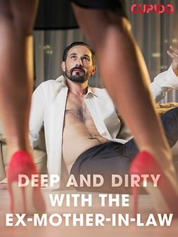 - Deep and Dirty with the Ex-Mother-in-Law, ebook