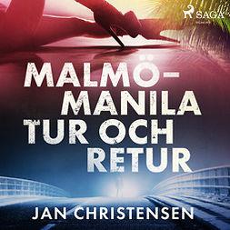 Christensen, Jan - Malmö - Manila, tur och retur, audiobook