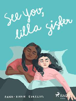 Eurelius, Anna-Karin - See you, lilla sister, ebook