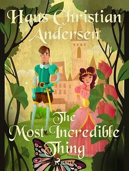 Andersen, Hans Christian - The Most Incredible Thing, e-bok