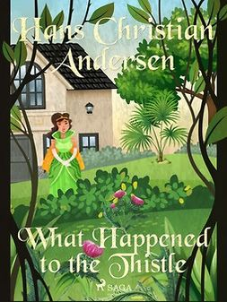 Andersen, Hans Christian - What Happened to the Thistle, e-bok