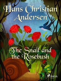 Andersen, Hans Christian - The Snail and the Rosebush, e-bok