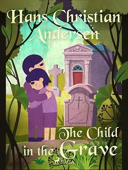 Andersen, Hans Christian - The Child in the Grave, e-bok