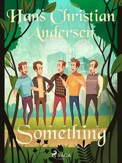 Andersen, Hans Christian - Something, e-bok
