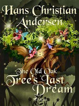 Andersen, Hans Christian - The Old Oak Tree's Last Dream, ebook