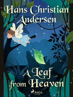Andersen, Hans Christian - A Leaf from Heaven, e-kirja