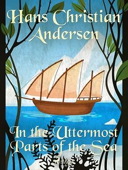 Andersen, Hans Christian - In the Uttermost Parts of the Sea, e-bok