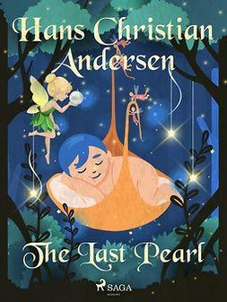 Andersen, Hans Christian - The Last Pearl, e-bok