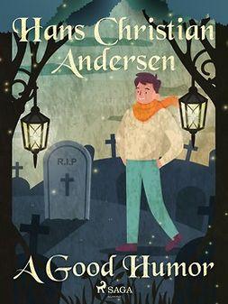 Andersen, Hans Christian - A Good Humor, e-kirja