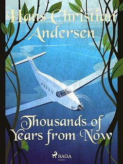 Andersen, Hans Christian - Thousands of Years from Now, e-bok