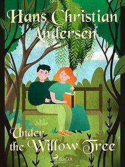 Andersen, Hans Christian - Under the Willow Tree, ebook