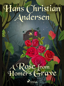 Andersen, Hans Christian - A Rose from Homer's Grave, ebook