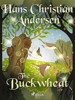 Andersen, Hans Christian - The Buckwheat, e-bok