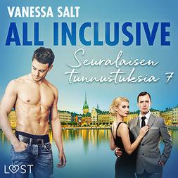 Salt, Vanessa - All inclusive - Seuralaisen tunnustuksia 7, äänikirja