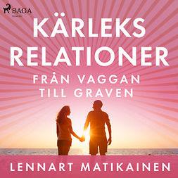 Matikainen, Lennart - Kärleksrelationer från vaggan till graven, audiobook