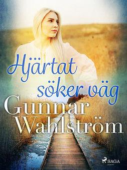 Wahlström, Gunnar - Hjärtat söker väg, ebook