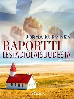 Kurvinen, Jorma - Raportti lestadiolaisuudesta, e-kirja
