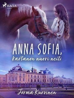 Kurvinen, Jorma - Anna Sofia, kartanon nuori neiti, ebook