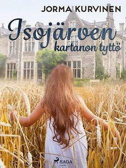 Kurvinen, Jorma - Isojärven kartanon tyttö, ebook