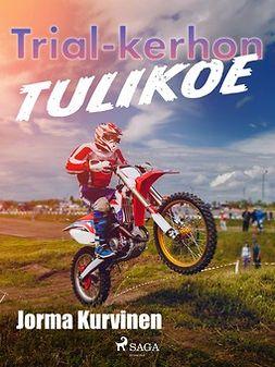 Kurvinen, Jorma - Trial-kerhon tulikoe, ebook